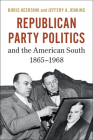 Republican Party Politics and the American South, 1865-1968 Cover Image