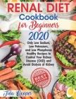 Renal Diet Cookbook for Beginners 2020: Only Low Sodium, Low Potassium, and Low Phosphorus Healthy Recipes to Control Your Kidney Disease (CKD) and Av Cover Image