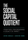 The Social Capital Quotient: Your Tool for Designing a Legacy of Impact Cover Image