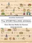 The Storytelling Animal: How Stories Make Us Human Cover Image