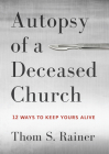 Autopsy of a Deceased Church: 12 Ways to Keep Yours Alive Cover Image