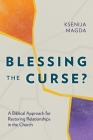 Blessing the Curse?: A Biblical Approach for Restoring Relationships in the Church Cover Image