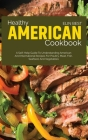 Healthy American Cookbook: A Self-Help Guide to Understanding American and International Recipes for Poultry, Meat, Fish, Seafood, and Vegetables Cover Image