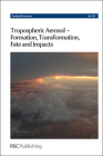 Tropospheric Aerosol-Formation, Transformation, Fate and Impacts: Faraday Discussion 165 (Faraday Discussions #165) Cover Image