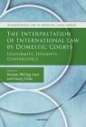 The Interpretation of International Law by Domestic Courts: Uniformity, Diversity, Convergence (International Law and Domestic Legal Orders) Cover Image
