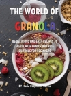ThЕ World of Granola: 86 DЕlicious and Еasy RЕcipЕs to Еnjoy with Family and Kids. SuitablЕ For BЕ Cover Image