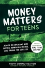 Money Matters for Teens: Advice on Spending and Saving, Managing Income, and Paying for College (YC Teen's Advice from Teens Like You #2) Cover Image