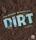 The Simple Science of Dirt (Simply Science) Cover Image