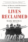 Lives Reclaimed: A Story of Rescue and Resistance in Nazi Germany Cover Image