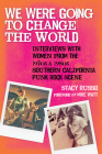 We Were Going to Change the World: Interviews with Women from the 1970s and 1980s Southern California Punk Rock Scene Cover Image