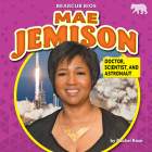 Mae Jemison: Doctor, Scientist, and Astronaut Cover Image