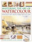Mastering the Art of Watercolour: Mixing Paint - Brush Strokes, Gouache, Masking Out, Glazing, Wet Into Wet, Drybrush Painting, Washes, Using Resists, Cover Image