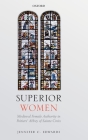 Superior Women: Medieval Female Authority in Poitiers' Abbey of Sainte-Croix Cover Image