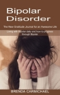 Bipolar Disorder: The New Gratitude Journal for an Awesome Life (Living with Bipolar daily and how to progress through Bipolar) Cover Image
