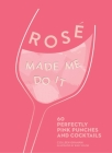 Rosé Made Me Do It: 60 Perfectly Pink Punches and Cocktails Cover Image