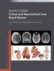 Mayo Clinic Critical and Neurocritical Care Board Review (Mayo Clinic Scientific Press) Cover Image