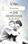 When (fill in the blank) is Sick: a child's guide to learning that someone they love has cancer Cover Image