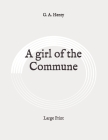 A girl of the Commune: Large Print Cover Image