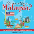 Where in Asia is Malaysia? Geography Literacy for Kids - Children's Asia Books Cover Image