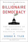 Billionaire Democracy: The Hijacking of the American Political System Cover Image