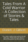 Tales From A Cold Warrior - A Collection of Stories & Tales: You never really know where life will take you. These tales are about a few of the places Cover Image