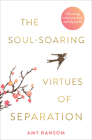 The Soul-Soaring Virtues of Separation: 111 Learnings to Heal Your Heart and Help You Fly Cover Image