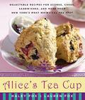 Alice's Tea Cup: Delectable Recipes for Scones, Cakes, Sandwiches, and More from New York's Most Whimsical Tea Spot Cover Image