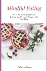 Mindful Eating: How to Stop Emotional Eating and Make Peace with the Body Cover Image