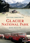 Getting Around in Glacier National Park (America Through Time) Cover Image