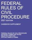 Federal Rules of Civil Procedure; 2021 Edition (Casebook Supplement): With Advisory Committee Notes, Selected Statutes, and Official Forms Cover Image