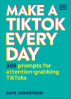 Make a TikTok Every Day: 365 Prompts for Attention-Grabbing TikToks Cover Image