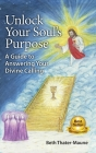 Unlock Your Soul's Purpose: A Guide to Answering Your Divine Calling Cover Image