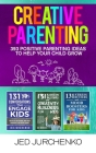 Creative Parenting: 393 Positive Parenting Ideas to Help Your Child Grow Cover Image