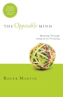 The Opposable Mind: How Successful Leaders Win Through Integrative Thinking Cover Image