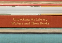 Unpacking My Library: Writers and Their Books Cover Image
