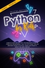 Python for Kids: Learn To Code Quickly With This Beginner's Guide To Computer Programming. Have Fun With More Than 40 Awesome Coding Ac Cover Image