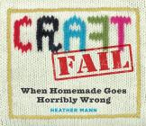 CraftFail: When Homemade Goes Horribly Wrong Cover Image