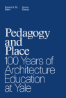 Pedagogy and Place: 100 Years of Architecture Education at Yale Cover Image