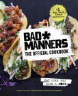 Bad Manners: The Official Cookbook: Eat Like You Give a F*ck: A Vegan Cookbook Cover Image