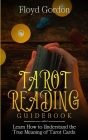 Tarot Reading Guidebook: Learn How to Understand The True Meaning of Tarot Cards Cover Image