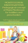 MONTESSORI IN KINDERGARTEN- Pedagogical concept of Maria Montessori for toddlers and preschoolers: Guide for parents, educators, teachers and childcar (Child Development #1) Cover Image