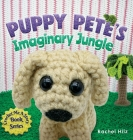 Puppy Pete's Imaginary Jungle: A Children's Book with Unique Crochet Illustrations Cover Image