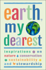Earth, My Dearest: Inspirations on Nature, Conservation, Sustainability and Stewardship - Over 200 Quotations Cover Image
