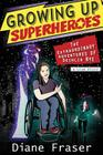 Growing Up Superheroes: The Extraordinary Adventures of Deihlia Nye Cover Image