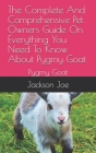The Complete And Comprehensive Pet Owners Guide On Everything You Need To Know About Pygmy Goat: Pygmy Goat Cover Image