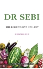 Dr. Sebi: 5 Books in 1: THE BIBLE TO LIVE HEALTHY Cover Image
