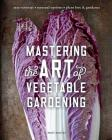 Mastering the Art of Vegetable Gardening: Rare Varieties * Unusual Options * Plant Lore & Guidance Cover Image