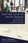 For the Love of North Dakota and Other Essays: Sundays with Clay in the Bismarck Tribune Cover Image
