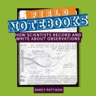 Field Notebooks: How Scientists Record and Write About Observations Cover Image