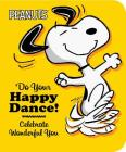 Do Your Happy Dance!: Celebrate Wonderful You (Peanuts) Cover Image